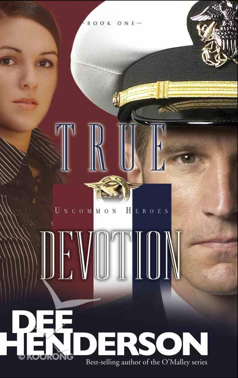 True Devotion (#01 in Uncommon Heroes Series) eBook