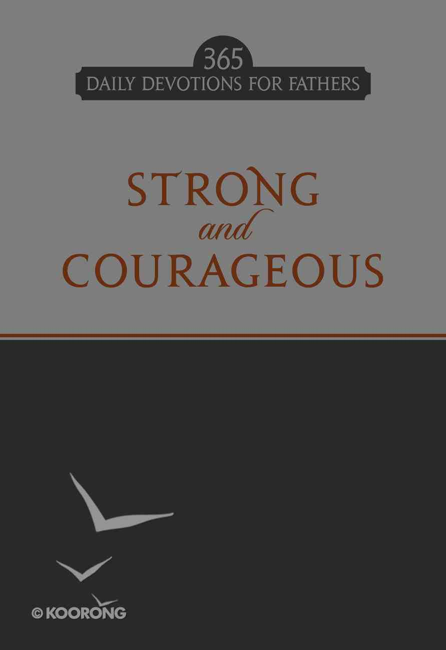 Strong and Courageous (365 Daily Devotions Series) eBook