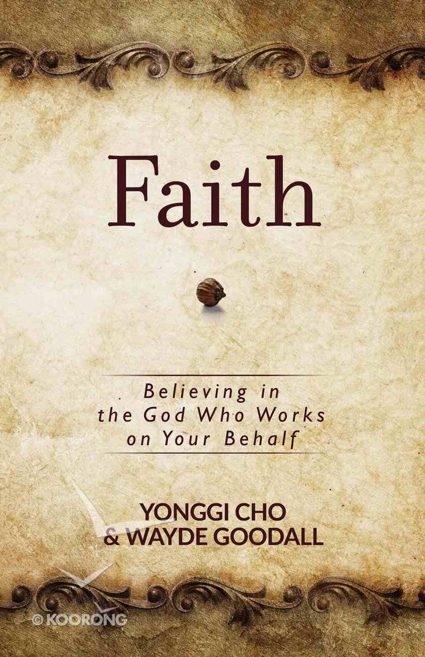 Faith: Believing in the God Who Works on Your Behalf eBook