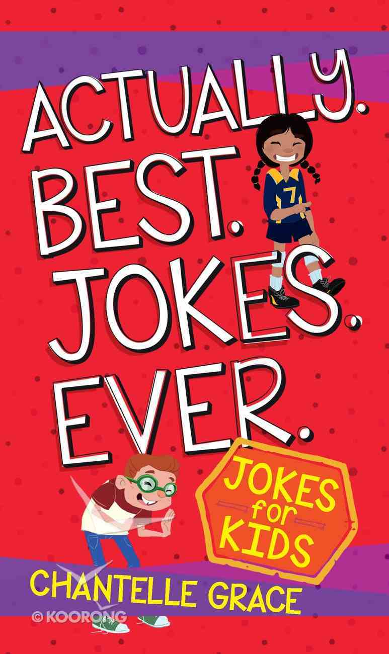 Actually. Best. Jokes. Ever: Joke Book For Kids eBook