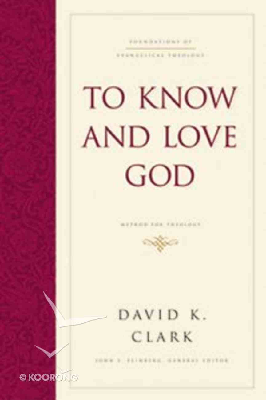 To Know and Love God (#04 in Foundations Of Evangelical Theology Series) eBook