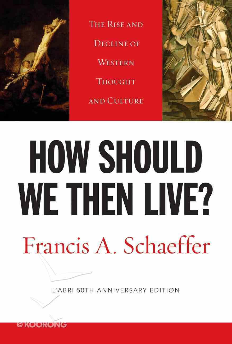 How Should We Then Live? (L'Abri 50th Anniversary Edition) eBook