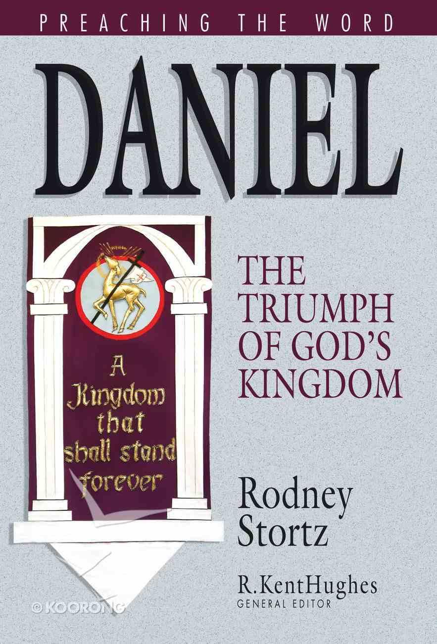 Daniel - the Triumph of God's Kingdom (Preaching The Word Series) eBook
