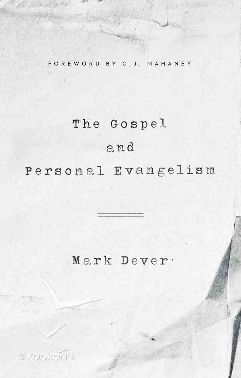 Gospel and Personal Evangelism, the - Encourages Readers to Understand the Fundamentals of Evangelism (9marks Series) eBook