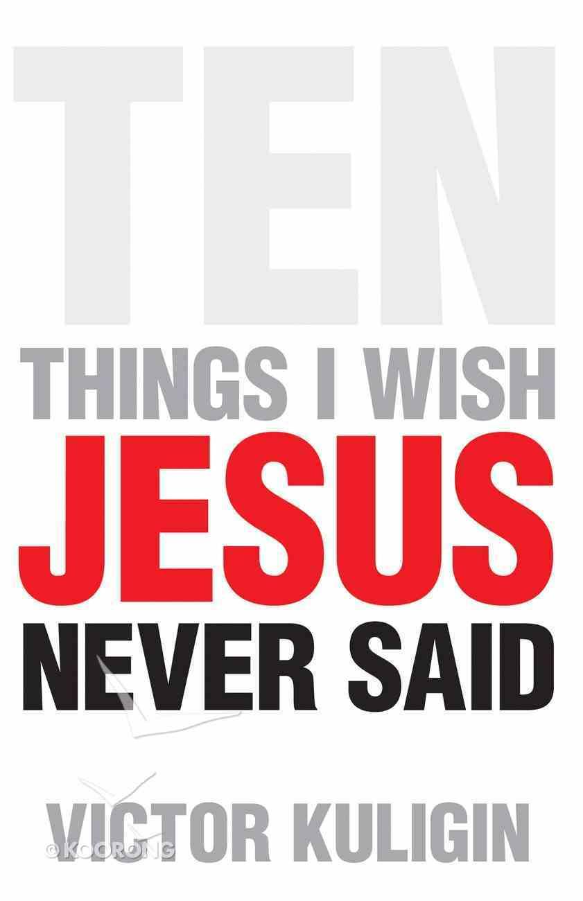 Ten Things I Wish Jesus Never Said eBook
