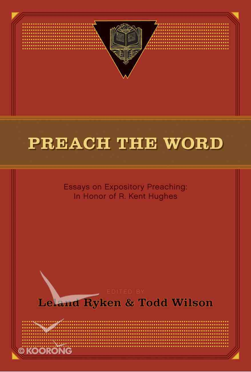 Preach the Word: Essays on Expository Preaching in Honor of R Kent Hughes eBook