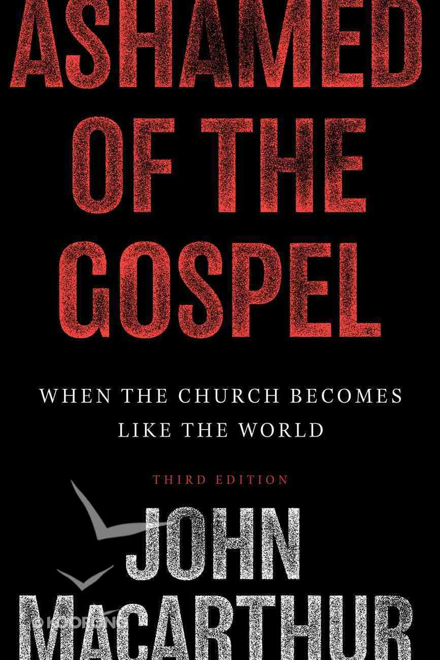 Ashamed of the Gospel: When the Church Becomes Like the World (3rd Edition) eBook