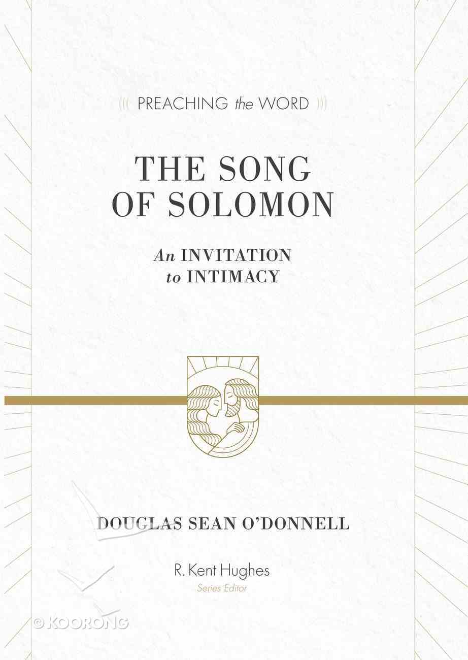 Song of Solomon, the - An Invitation to Intimacy (Preaching The Word Series) eBook
