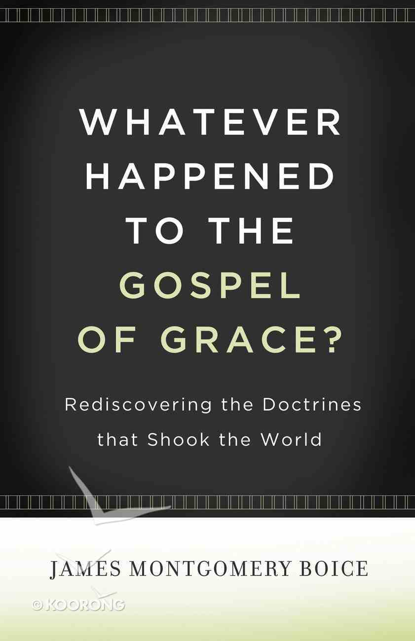 Whatever Happened to the Gospel of Grace? eBook