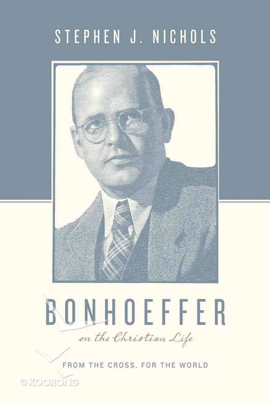 Bonhoeffer on the Christian Life - From the Cross, For the World (Theologians On The Christian Life Series) eBook
