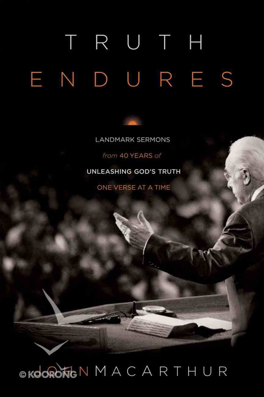 Truth Endures: Landmark Sermons From Forty Years of Unleashing God's Truth One Verse At a Time eBook