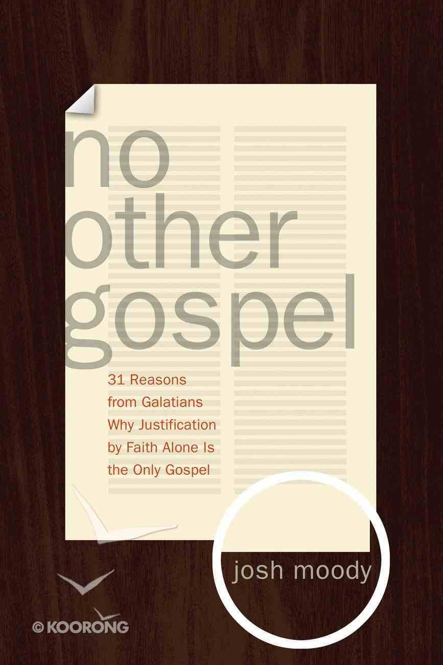 No Other Gospel: 31 Reasons From Galatians Why Justification By Faith Alone is the Only Gospel eBook