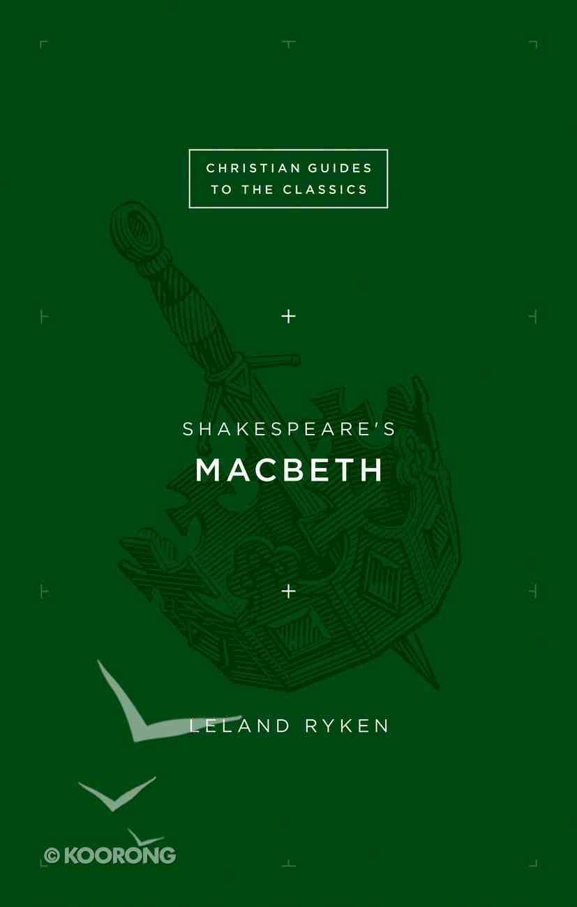 Shakespeare's Macbeth (Christian Guides To The Classics Series) eBook