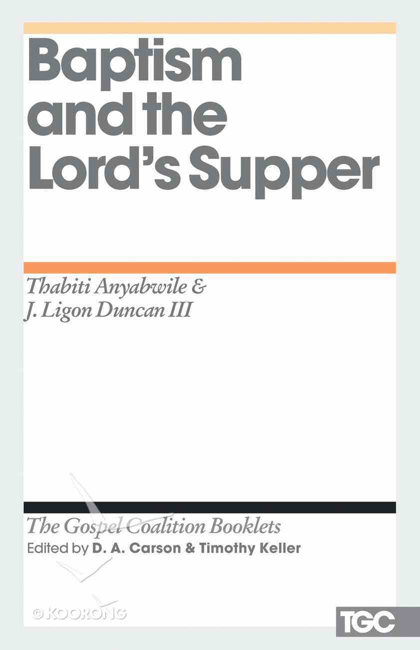 Baptism and the Lord's Supper (Gospel Coalition Booklets Series) eBook