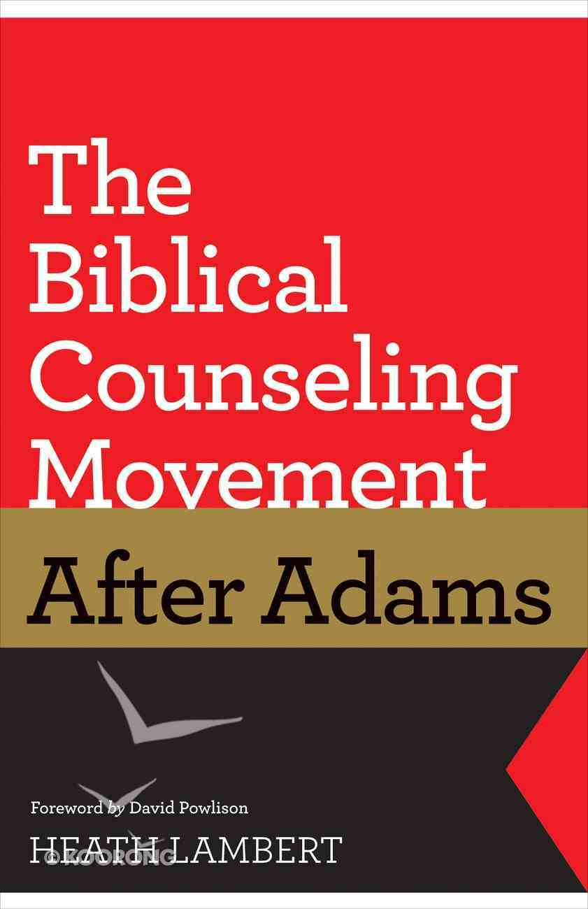 The Biblical Counseling Movement After Adams eBook