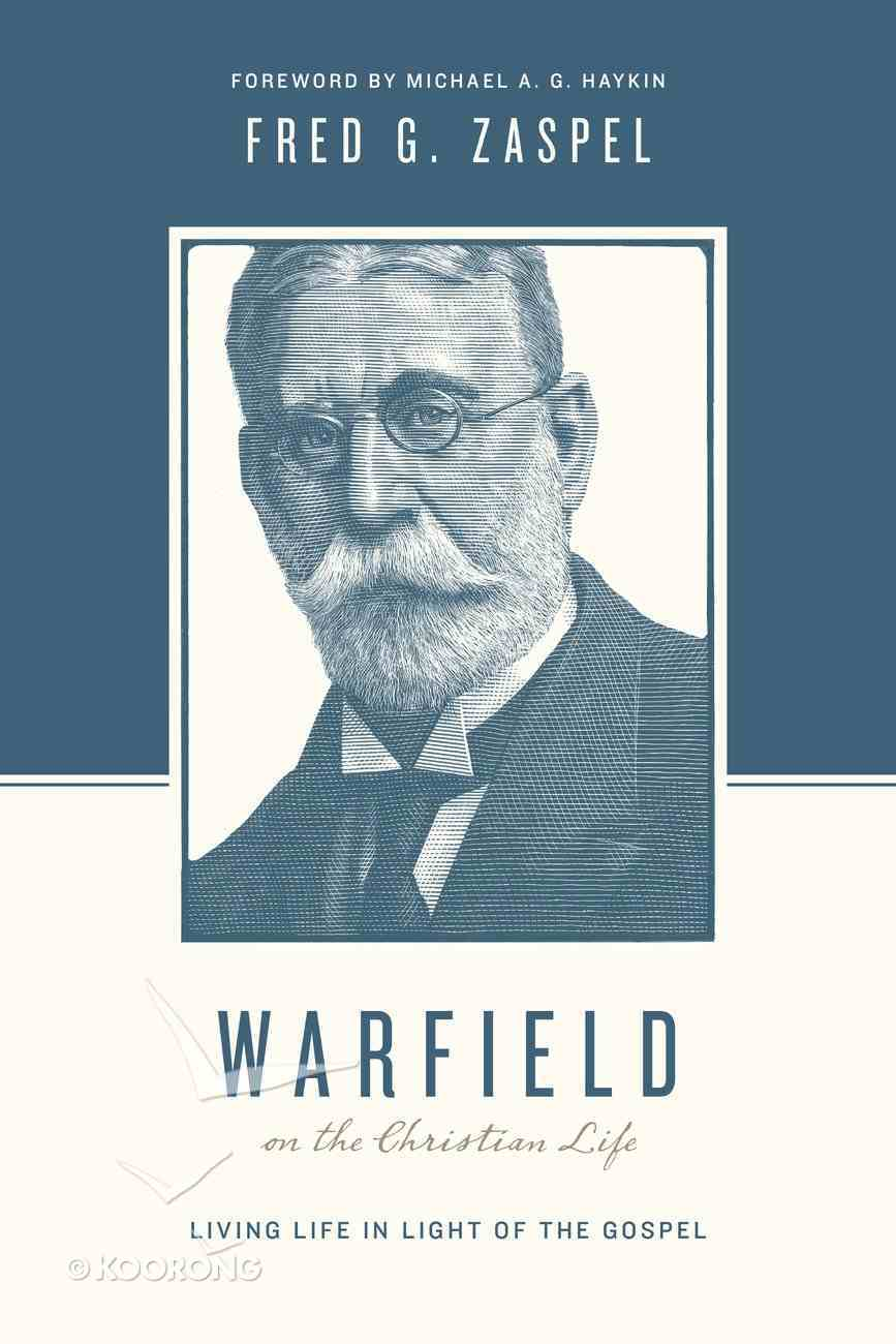Warfield on the Christian Life - Living in Light of the Gospel (Theologians On The Christian Life Series) eBook