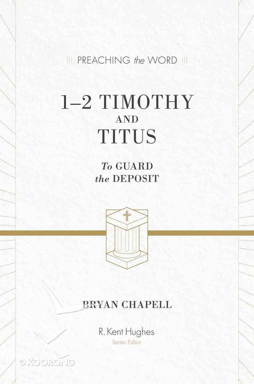 1&2 Timothy and Titus - to Guard the Deposit (ESV Edition) (Preaching The Word Series) eBook