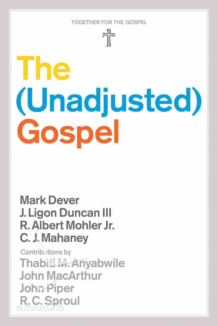 The Unadjusted Gospel (Together For The Gospel Series) eBook