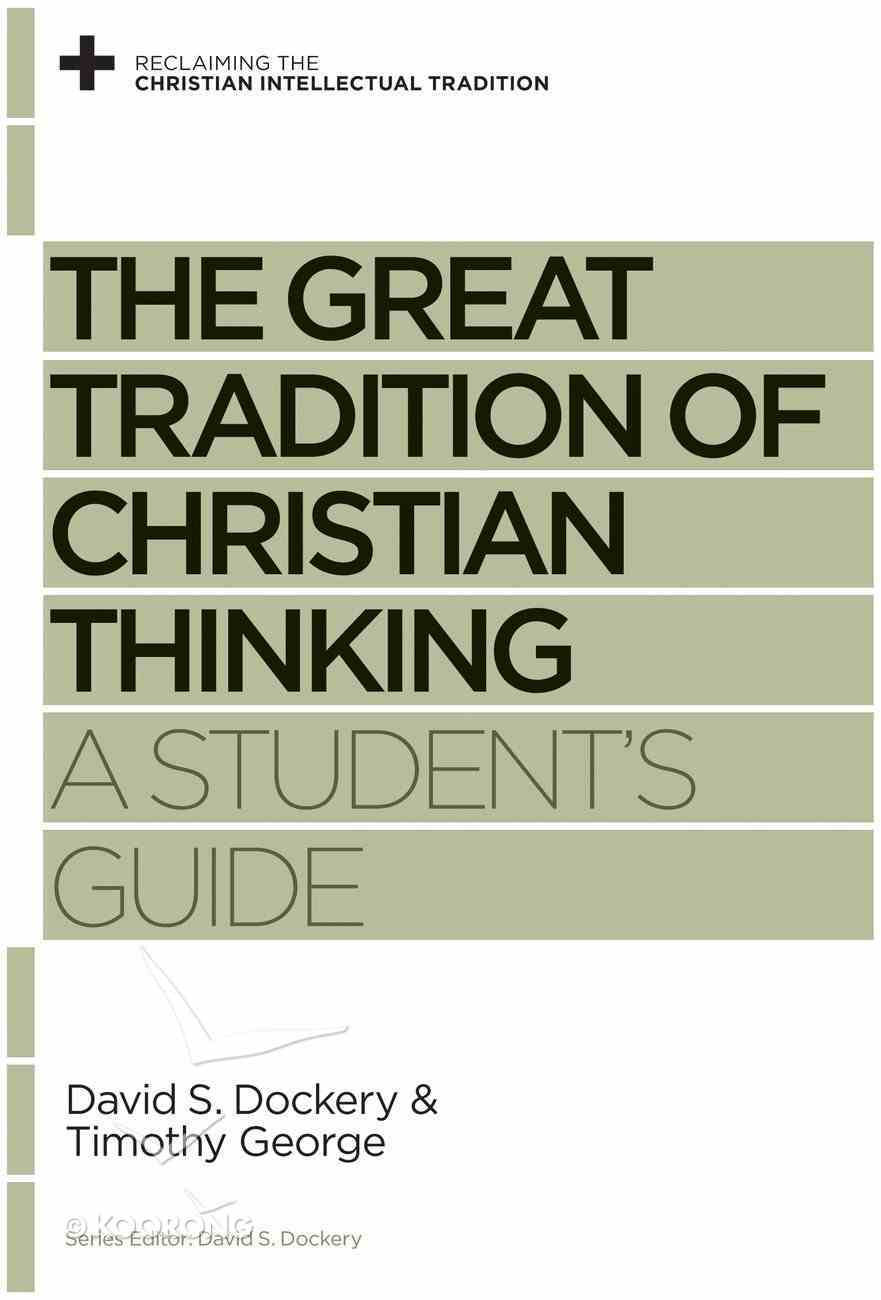 The Great Tradition of Christian Thinking (Reclaiming The Christian Intellectual Tradition Series) eBook