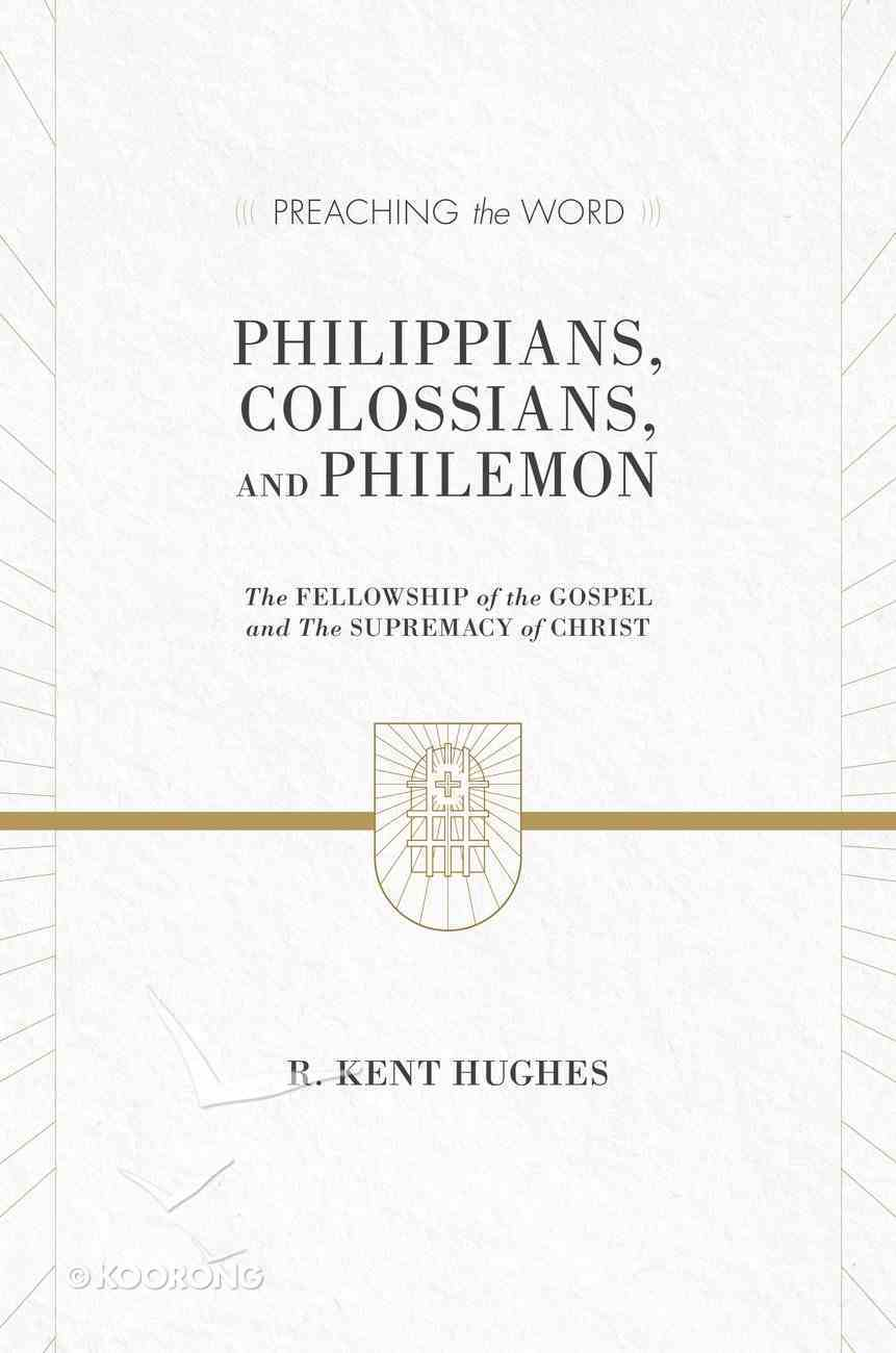 Philippians, Colossians, and Philemon (2 Volume in 1 / ESV Edition) (Preaching The Word Series) eBook