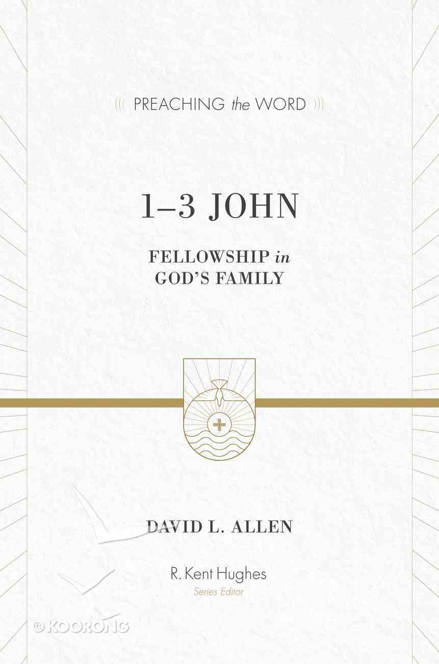 1-3 John - Fellowship in God's Family (Preaching The Word Series) eBook