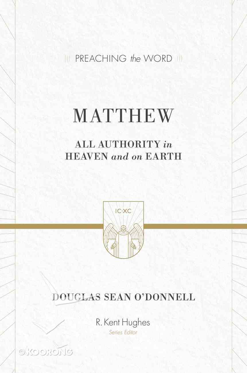 Matthew - All Authority in Heaven and on Earth (Preaching The Word Series) eBook