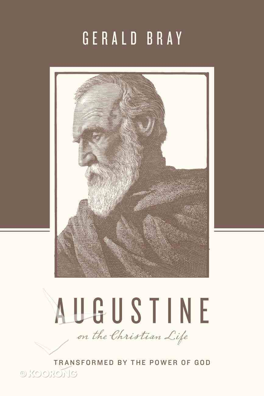 Augustine on the Christian Life - Transformed By the Power of God (Theologians On The Christian Life Series) eBook