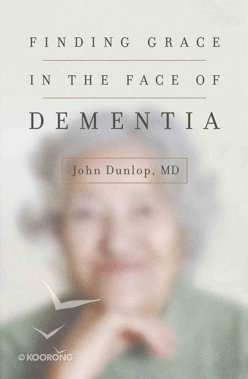 Finding Grace in the Face of Dementia eBook