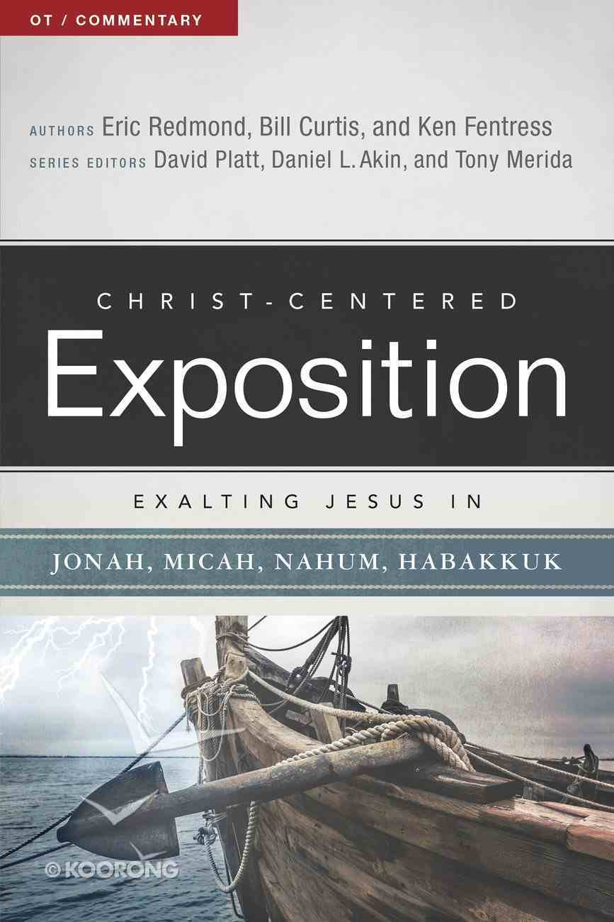 Exalting Jesus in Jonah, Micah, Nahum, Habakkuk (Christ Centered Exposition Commentary Series) eBook