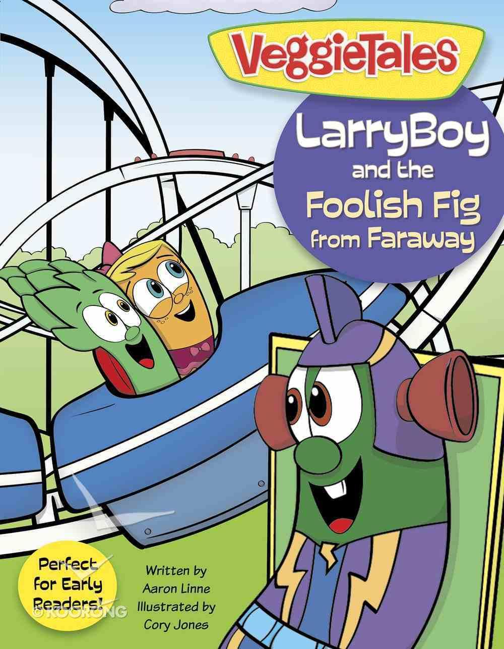 Larryboy and the Foolish Fig From Faraway (Veggie Tales (Veggietales) Series) Paperback