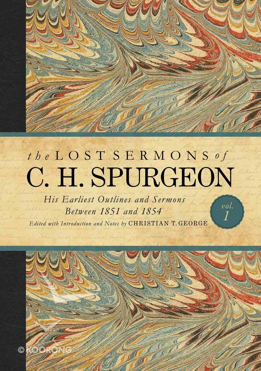 His Earliest Outlines and Sermons Between 1851 and 1854 (#01 in Lost Sermons Of C H Spurgeon Series) eBook