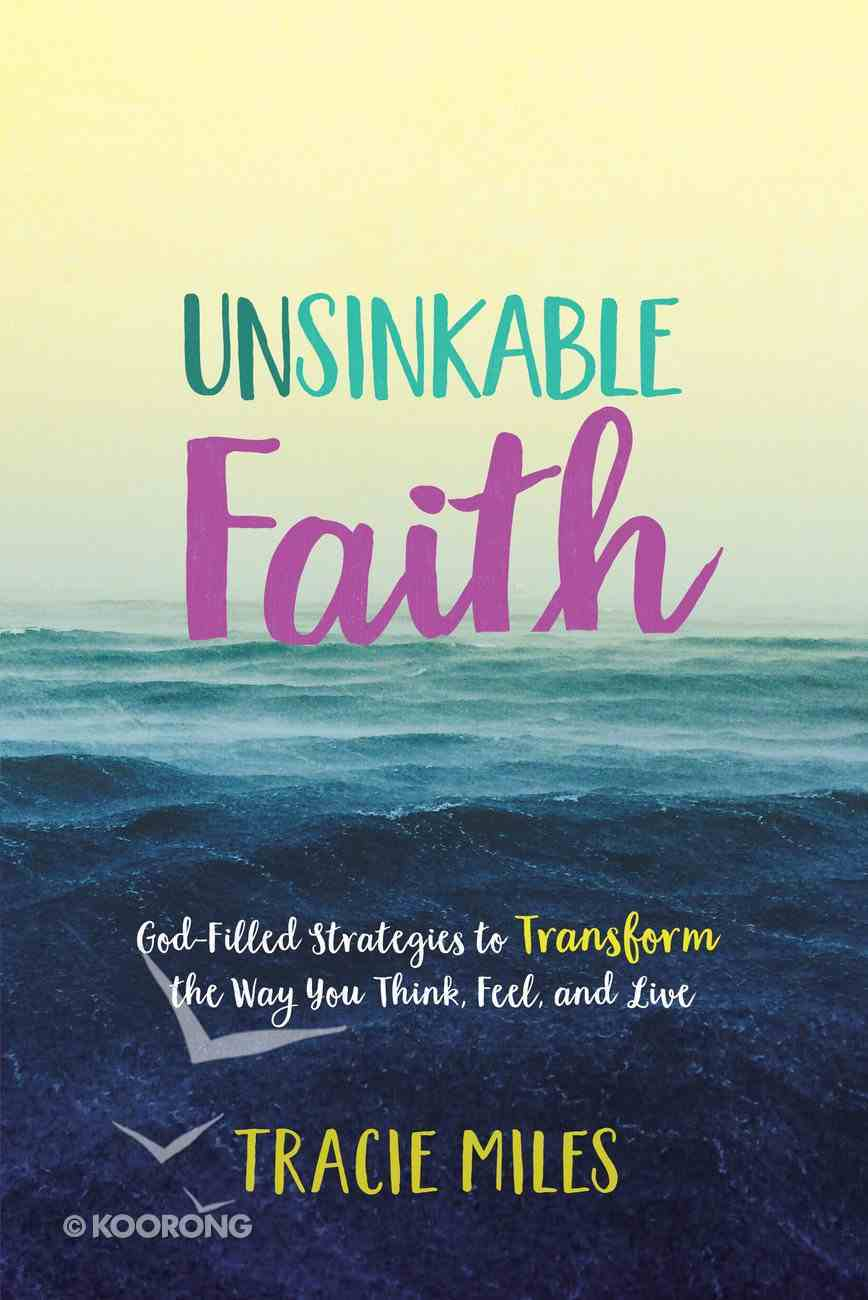 Unsinkable Faith: God-Filled Strategies to Transform the Way You Think, Feel, and Live eBook