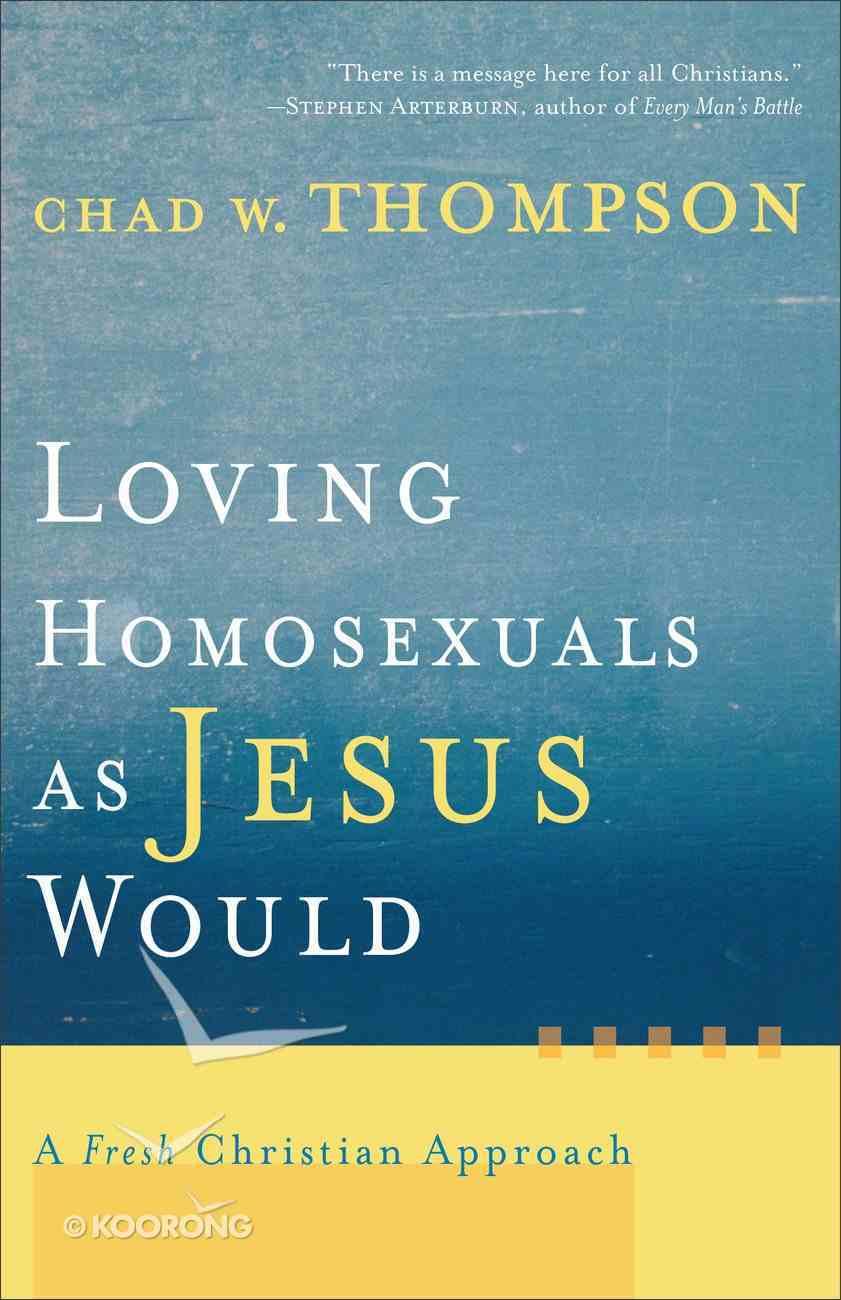 Loving Homosexuals as Jesus Would eBook