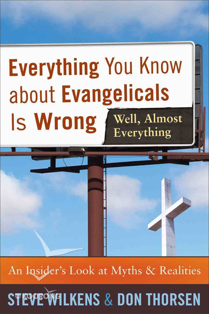 Everything You Know About Evangelicals is Wrong (Well, Almost Everything) eBook