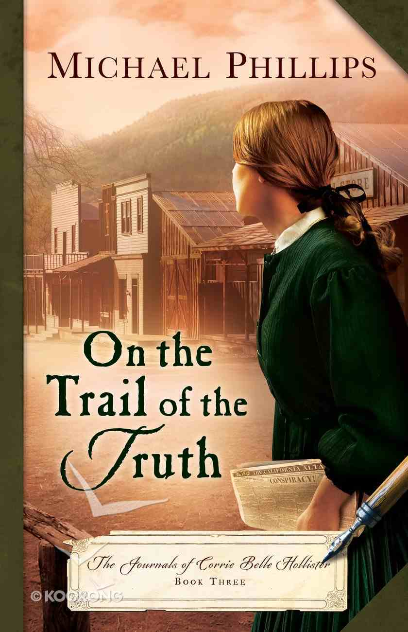 On the Trail of the Truth (#03 in The Journals Of Corrie Belle Hollister Series) eBook