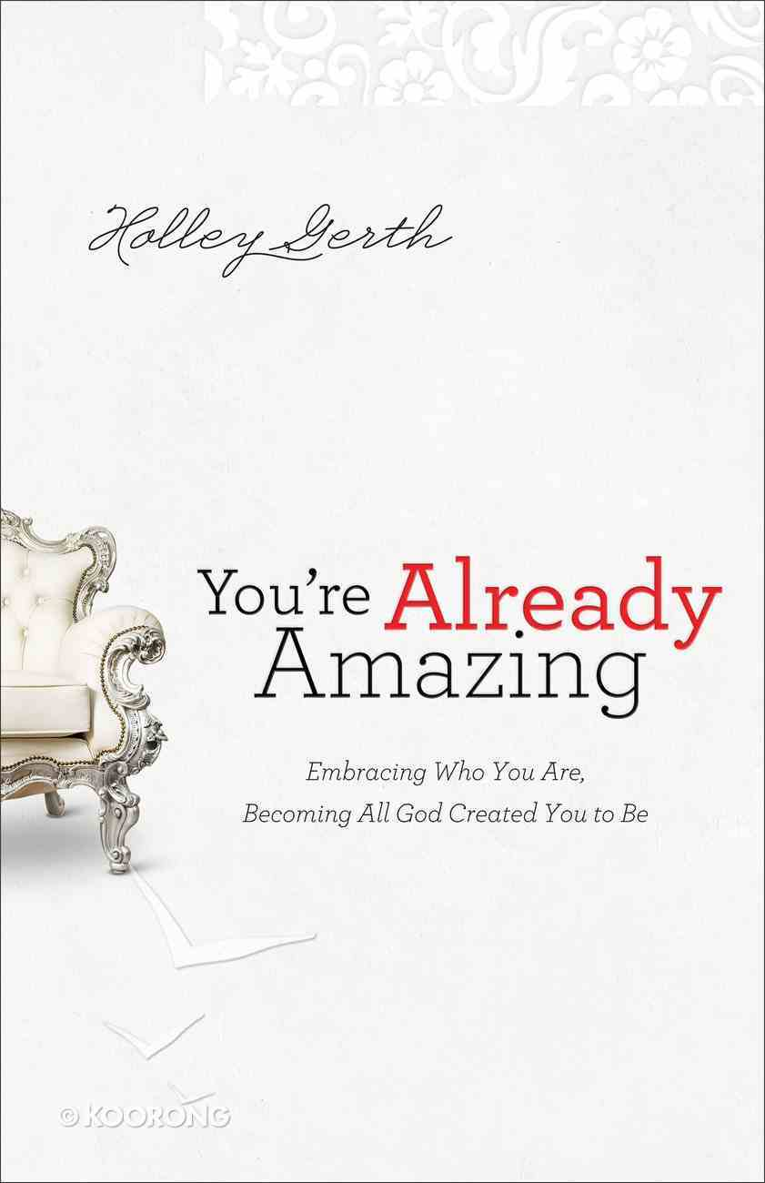 You're Already Amazing: Embracing Who You Are, Becoming All God Created You to Be eBook