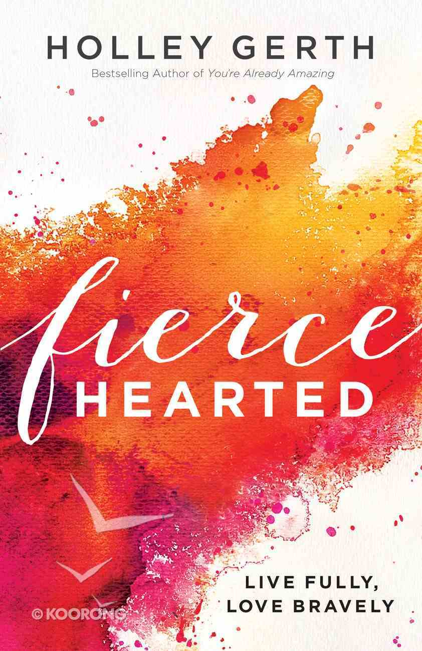 Fiercehearted: Live Fully, Love Bravely eBook