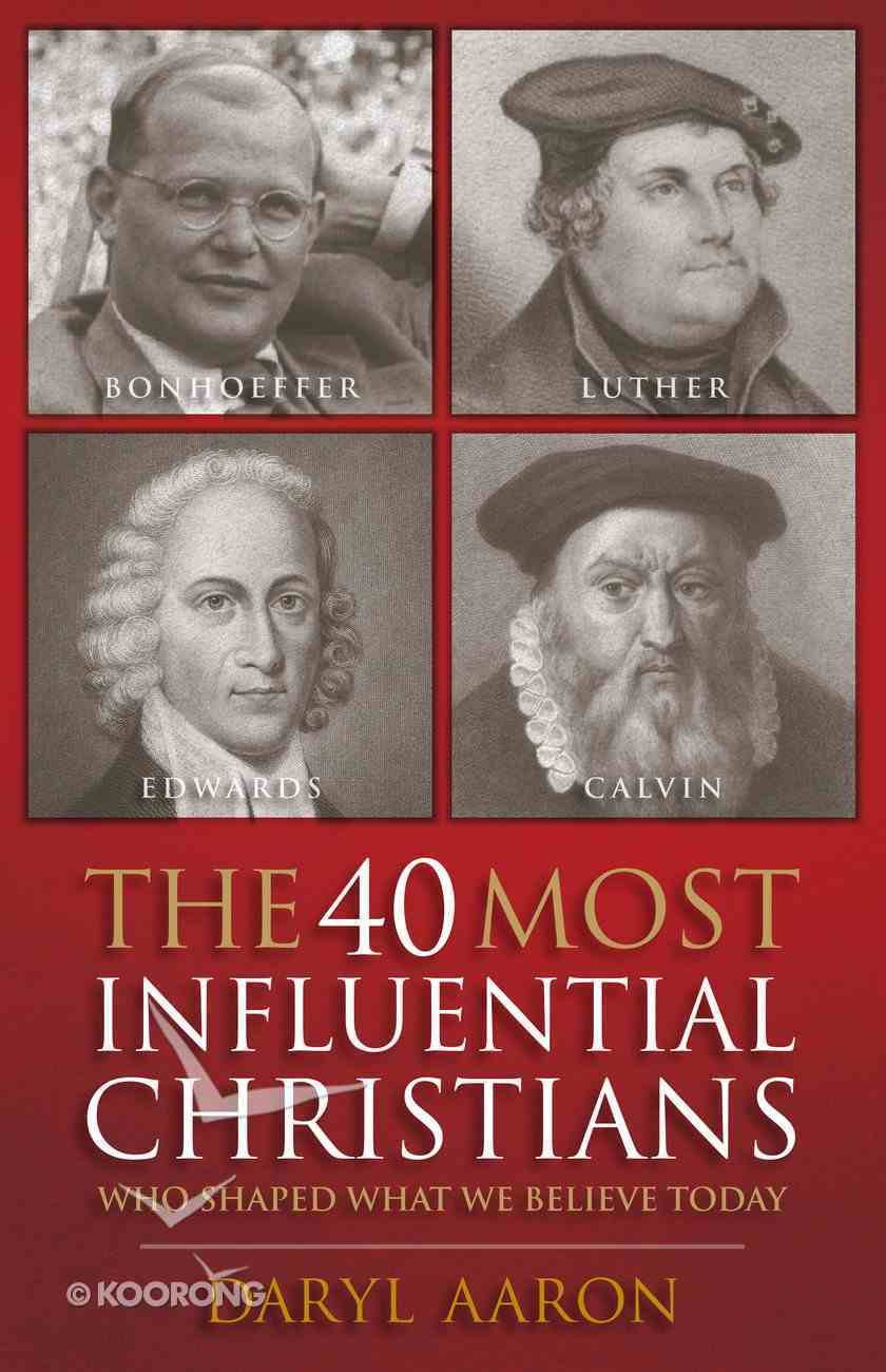 The 40 Most Influential Christians Who Shaped What We Believe Today eBook