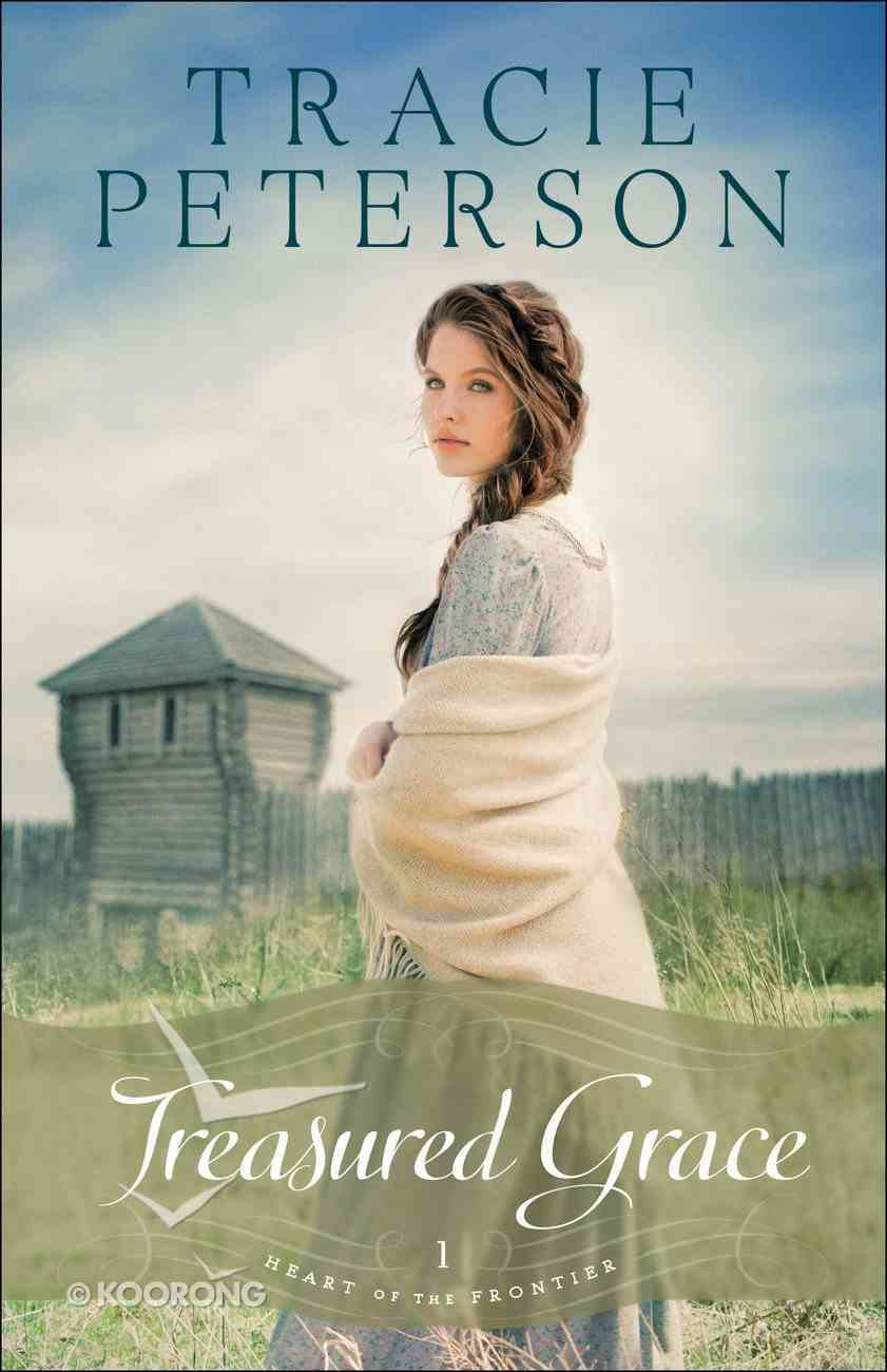 Treasured Grace (#01 in Heart Of The Frontier Series) eBook