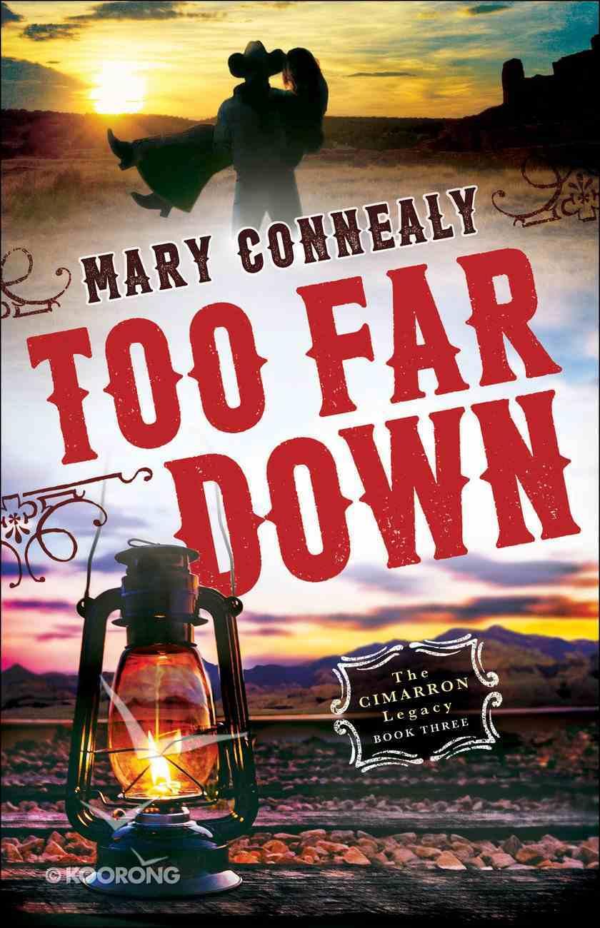 Too Far Down (#03 in The Cimarron Legacy Series) eBook
