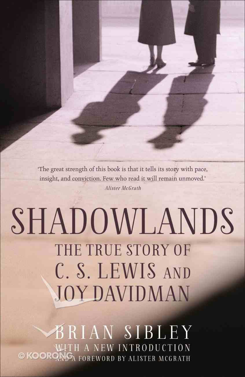 Shadowlands: The True Story of C S Lewis and Joy Davidman eBook