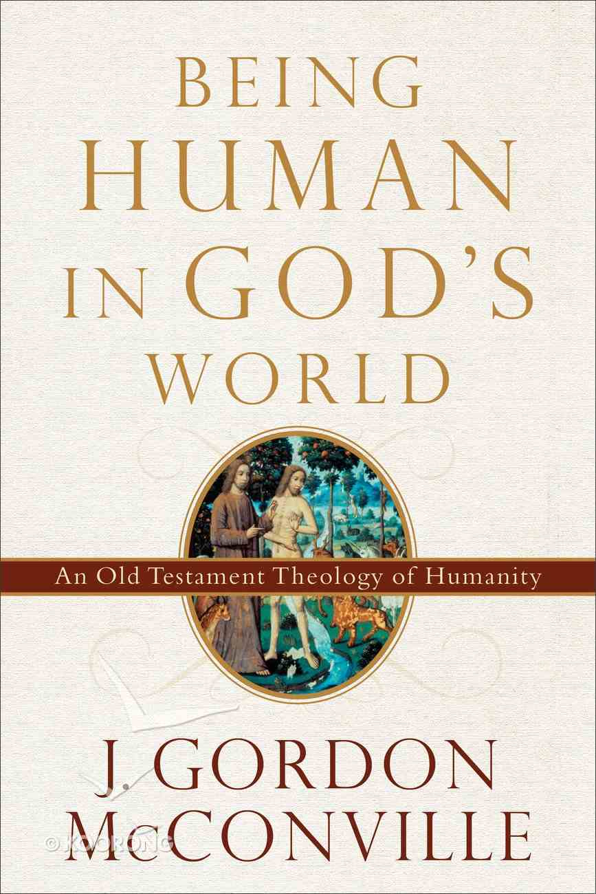 Being Human in God's World: An Old Testament Theology of Humanity eBook