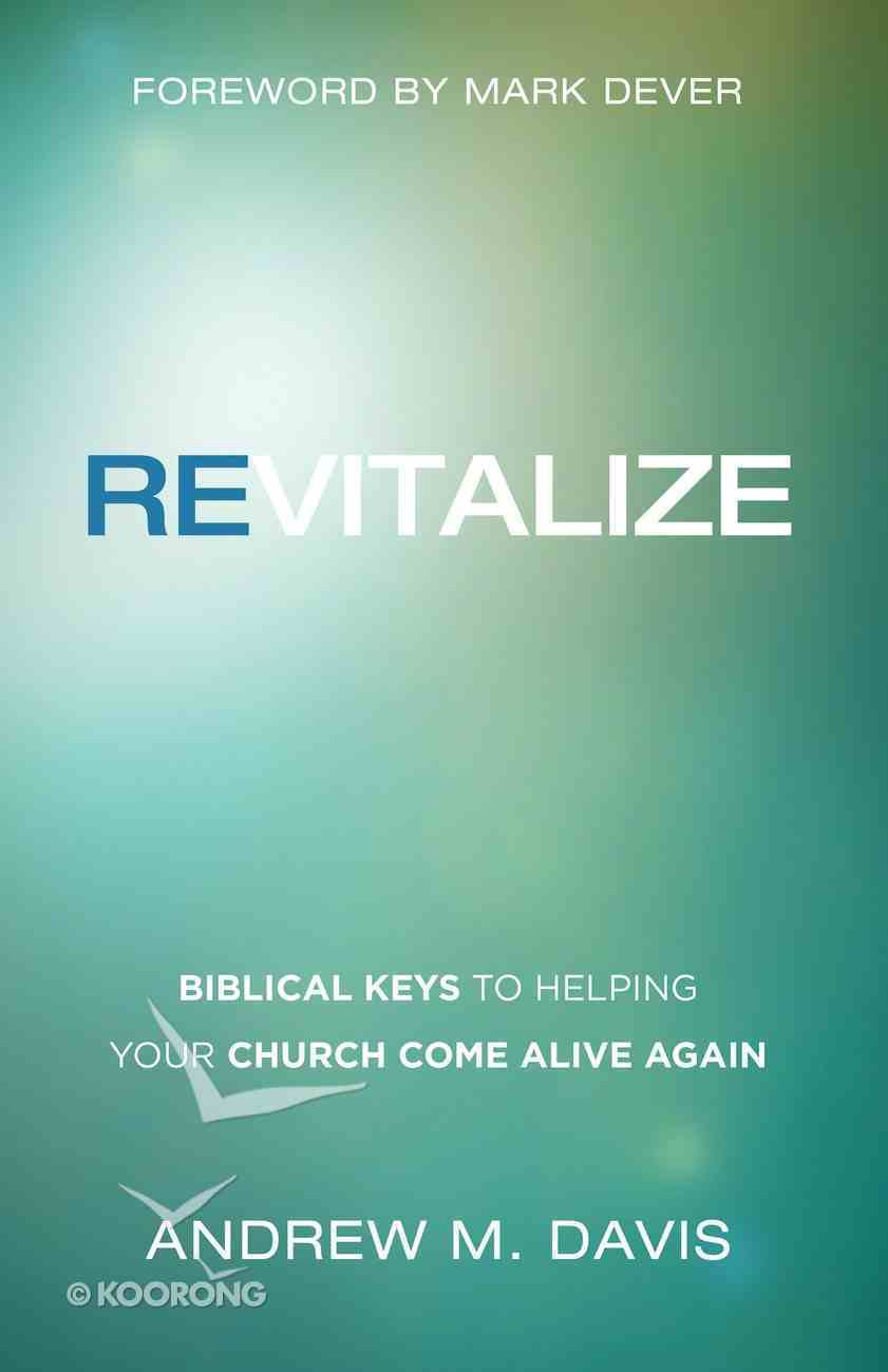 Revitalize: Biblical Keys to Helping Your Church Come Alive Again eBook