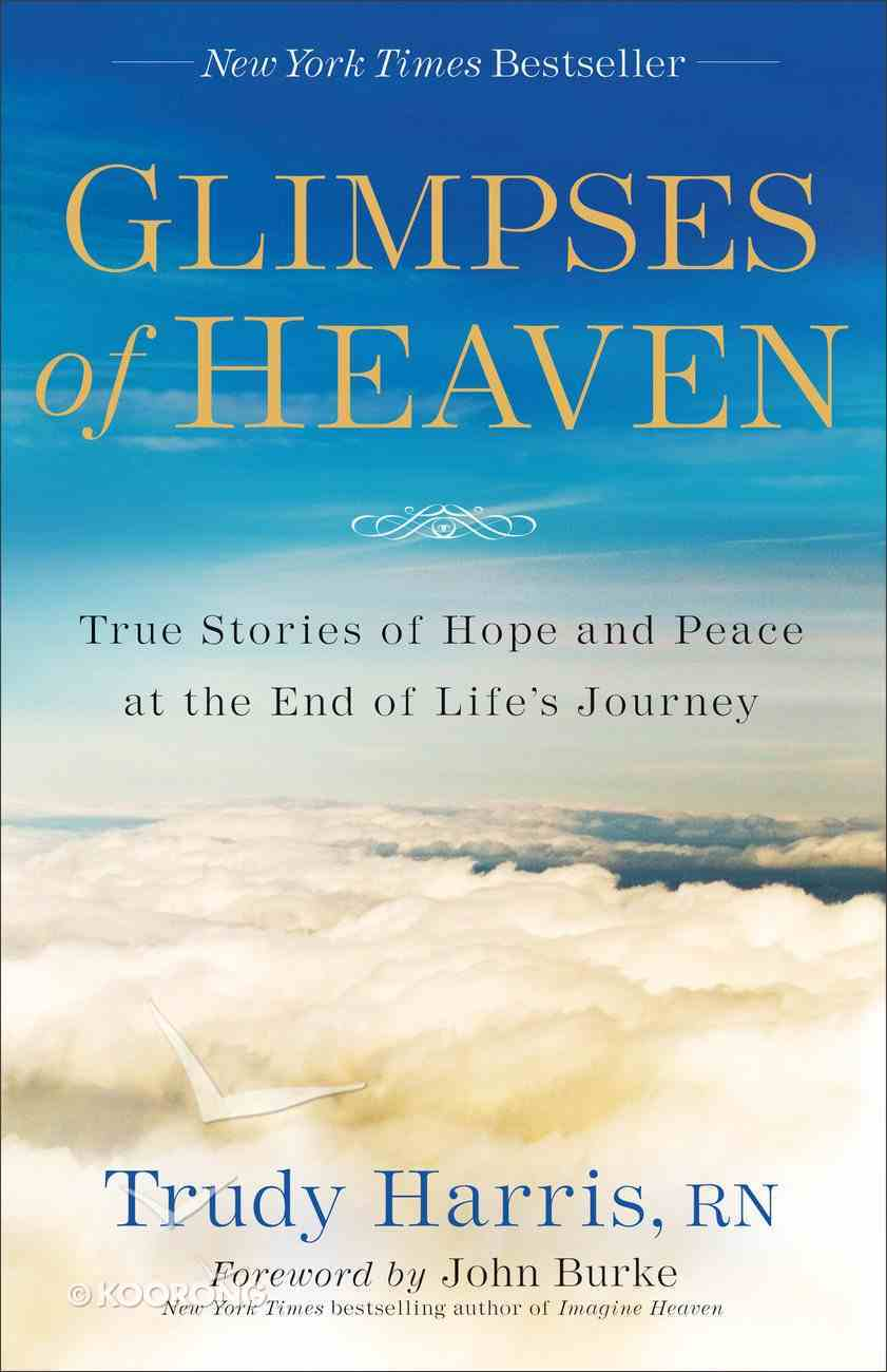 Glimpses of Heaven: True Stories of Hope and Peace At the End of Life's Journey eBook