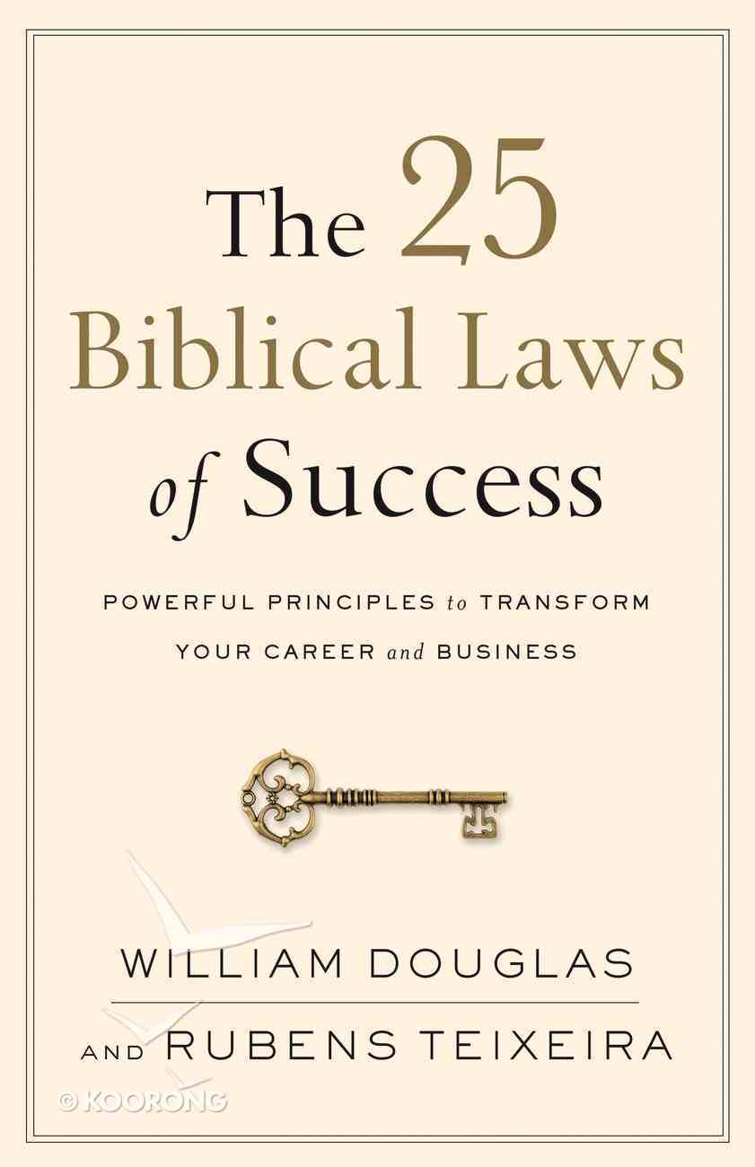 The 25 Biblical Laws of Success: Powerful Principles to Transform Your Career and Business eBook