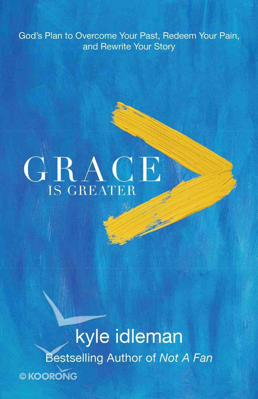 Grace is Greater: God's Plan to Overcome Your Past, Redeem Your Pain, and Rewrite Your Story eBook