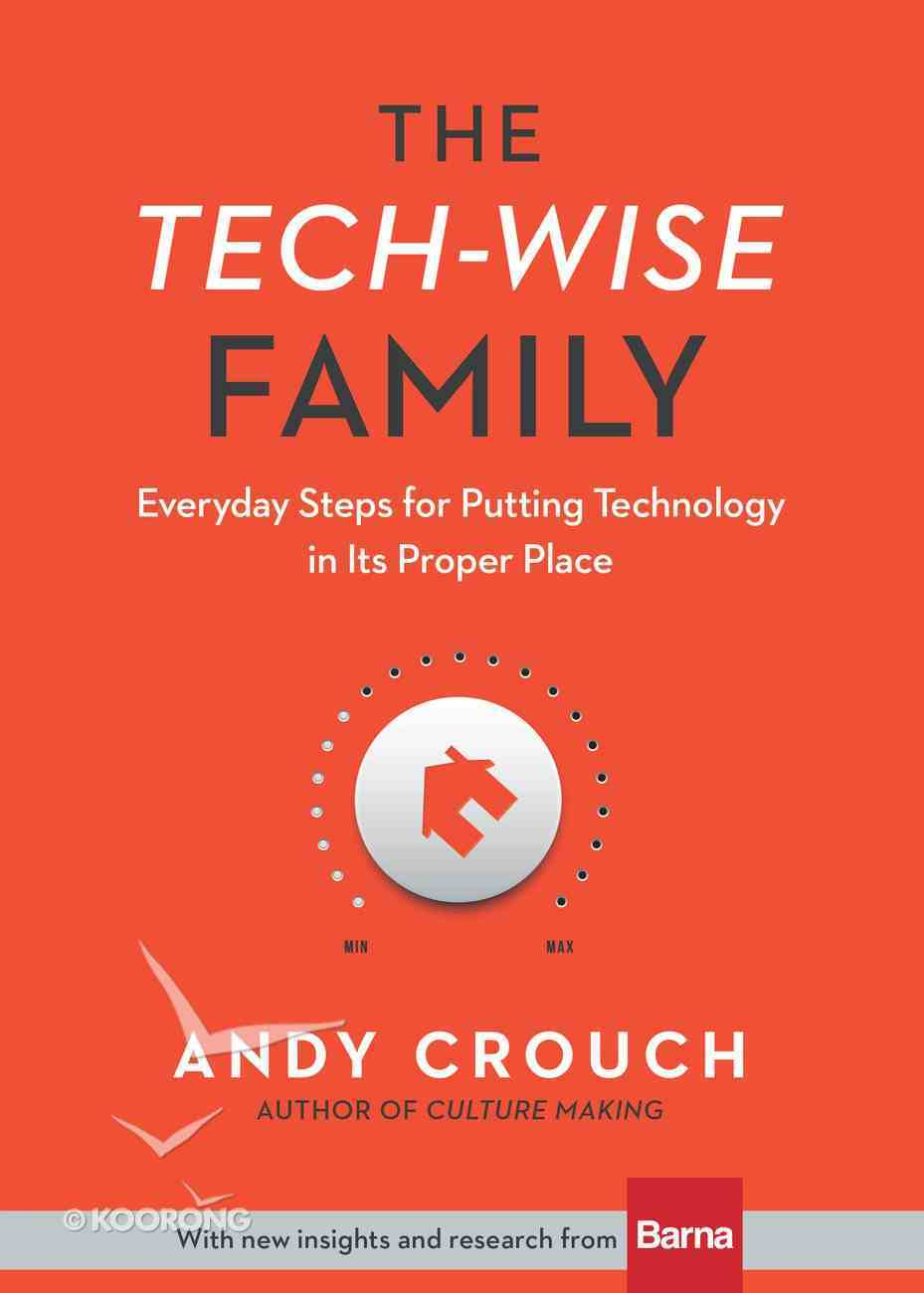 The Tech-Wise Family: Everyday Steps For Putting Technology in Its Proper Place eBook