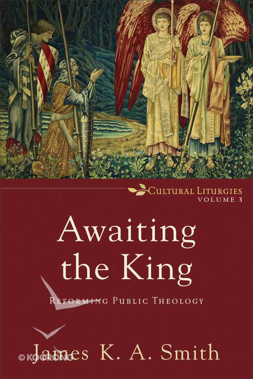 Awaiting the King (Cultural Liturgies) (#3 in Cultural Liturgies Series) eBook