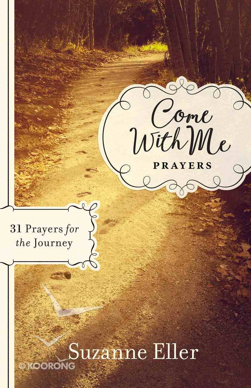 Come With Me: Prayers - 31 Prayers For the Journey eBook