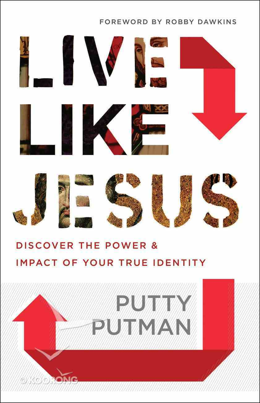 Live Like Jesus: Discover the Power and Impact of Your True Identity eBook